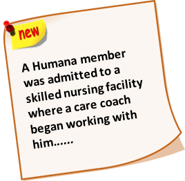 A Humana member was admitted to a skilled nursing facility where a care coach began working with him....