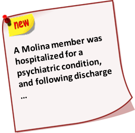 A Molina member was hospitalized for a psychiatric condition, and following discharge …