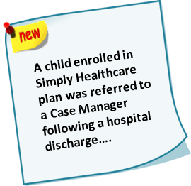 A child enrolled in Simply Healthcare plan was referred to a Case Manager following a hospital discharge…
